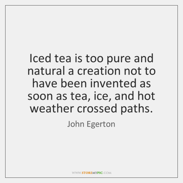 Iced tea is too pure and natural a creation not to have ...