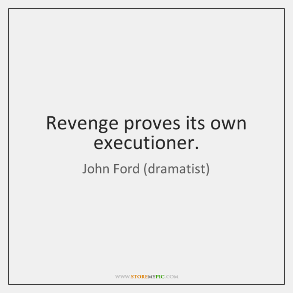 Revenge proves its own executioner.