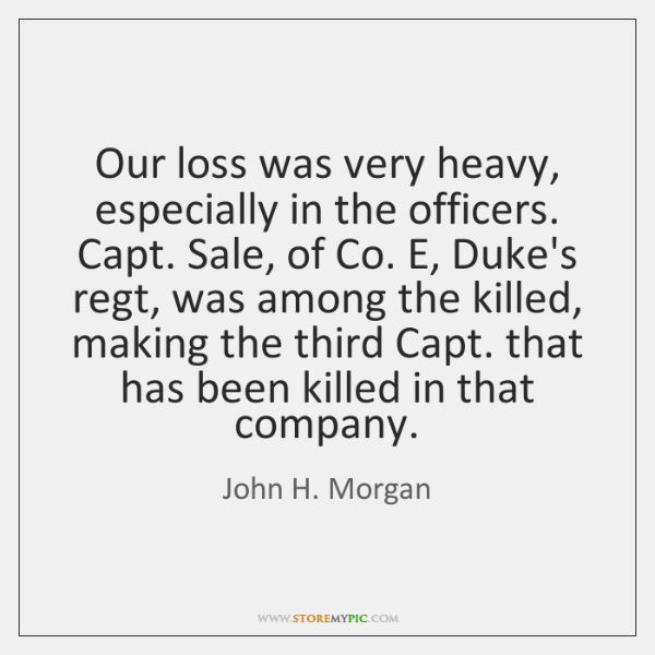 Our loss was very heavy, especially in the officers. Capt. Sale, of ...