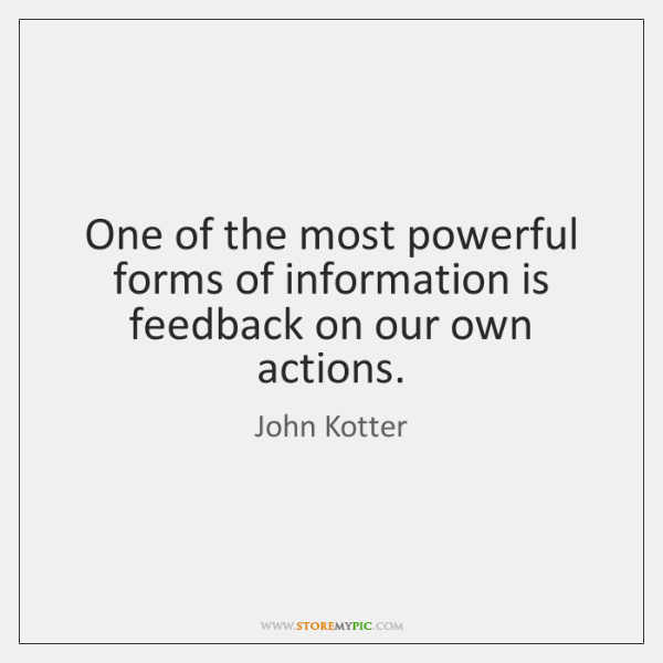 One of the most powerful forms of information is feedback on our ...