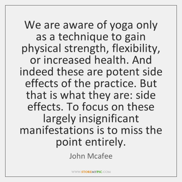 We are aware of yoga only as a technique to gain physical ...