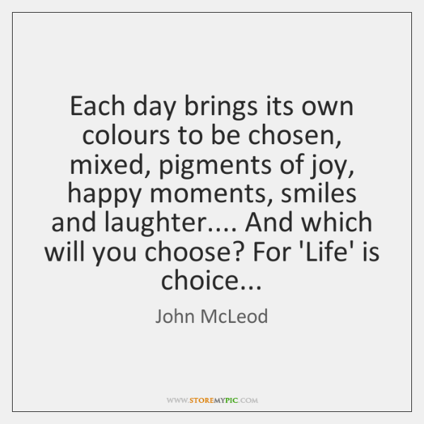 Each day brings its own colours to be chosen, mixed, pigments of ...