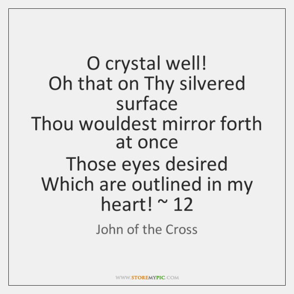 O crystal well!   Oh that on Thy silvered surface   Thou wouldest mirror ...