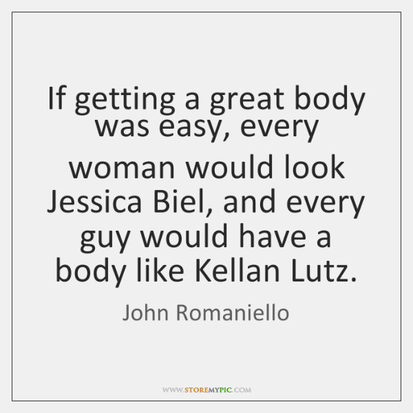 If getting a great body was easy, every woman would look Jessica ...