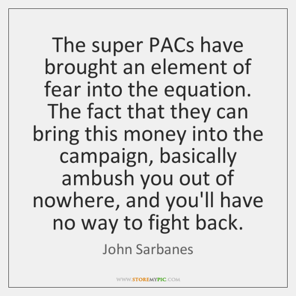 The super PACs have brought an element of fear into the equation. ...