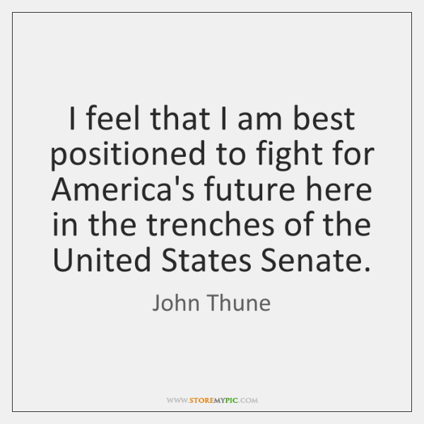 I feel that I am best positioned to fight for America's future ...