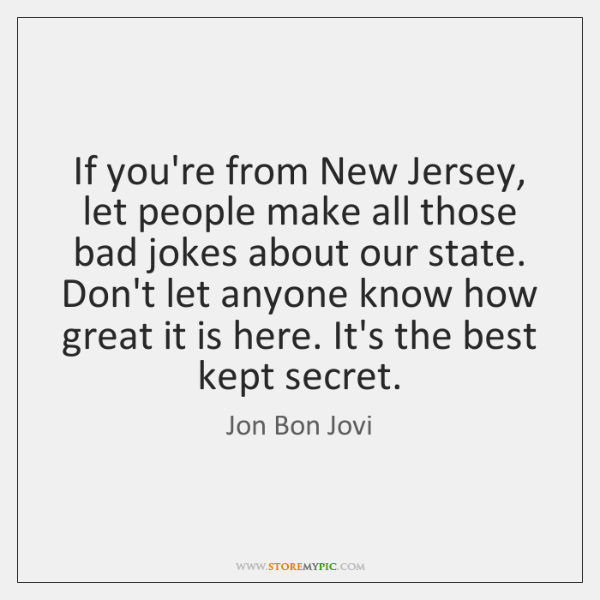 If you're from New Jersey, let people make all those bad jokes ...