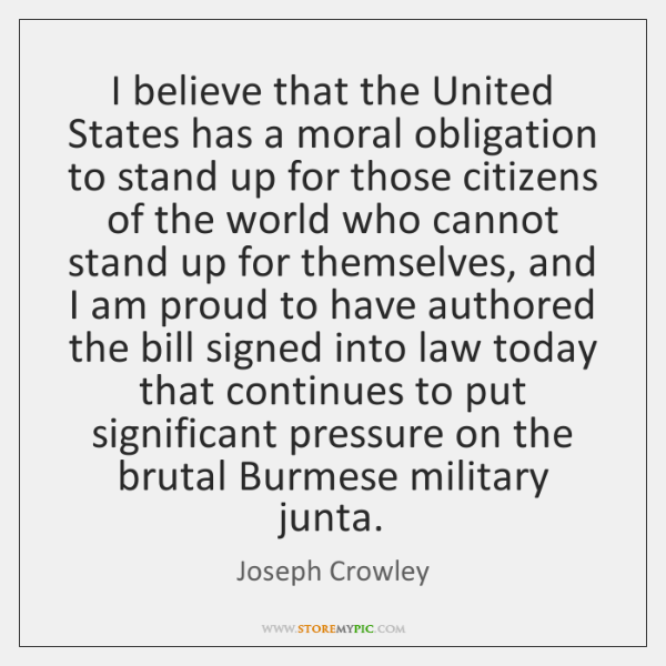 I believe that the United States has a moral obligation to stand ...