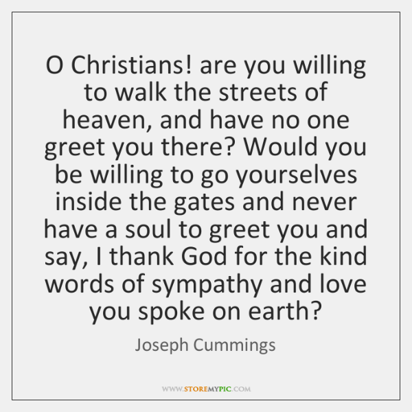 O Christians! are you willing to walk the streets of heaven, and ...
