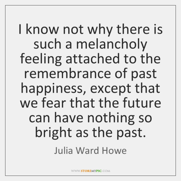 I know not why there is such a melancholy feeling attached to ...