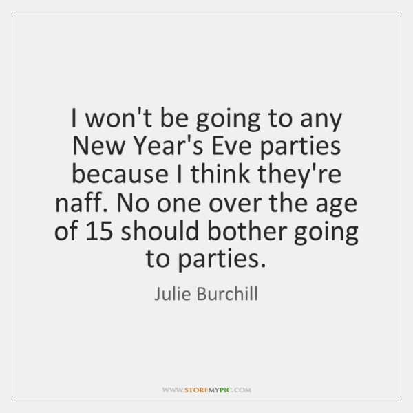 I won't be going to any New Year's Eve parties because I ...