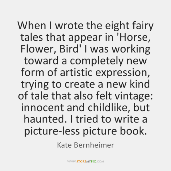When I wrote the eight fairy tales that appear in 'Horse, Flower, ...