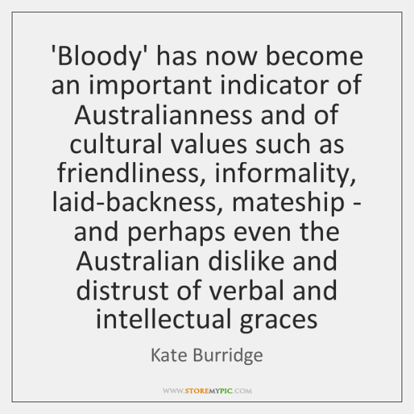 'Bloody' has now become an important indicator of Australianness and of cultural ...
