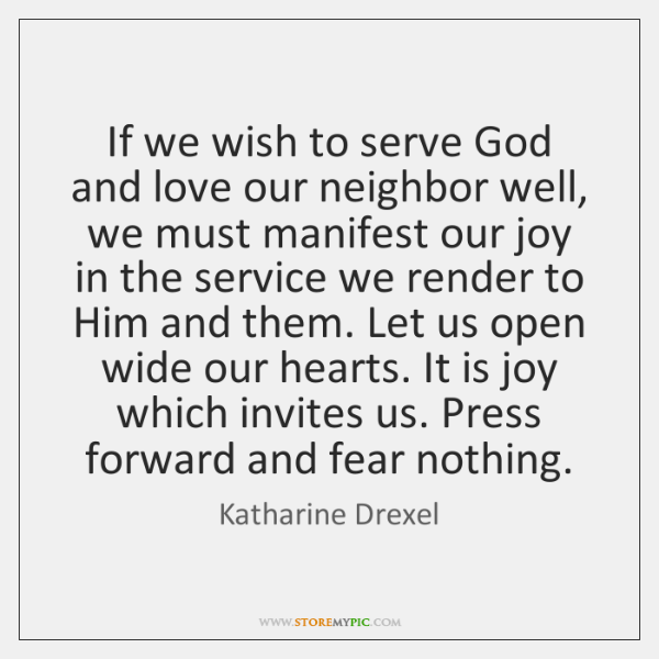 If we wish to serve God and love our neighbor well, we ...