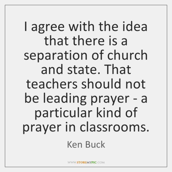 I agree with the idea that there is a separation of church ...