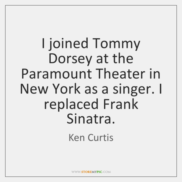 I joined Tommy Dorsey at the Paramount Theater in New York as ...