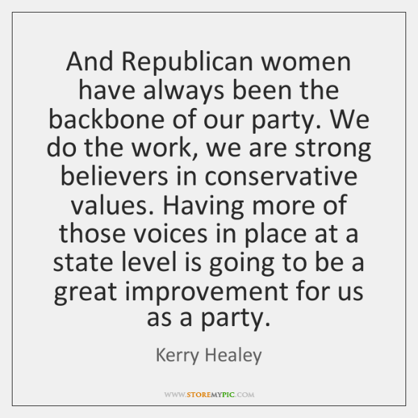 And Republican women have always been the backbone of our party. We ...
