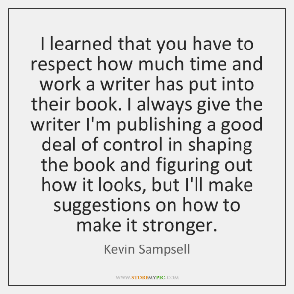 I learned that you have to respect how much time and work ...
