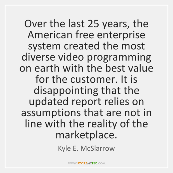 Over the last 25 years, the American free enterprise system created the most ...