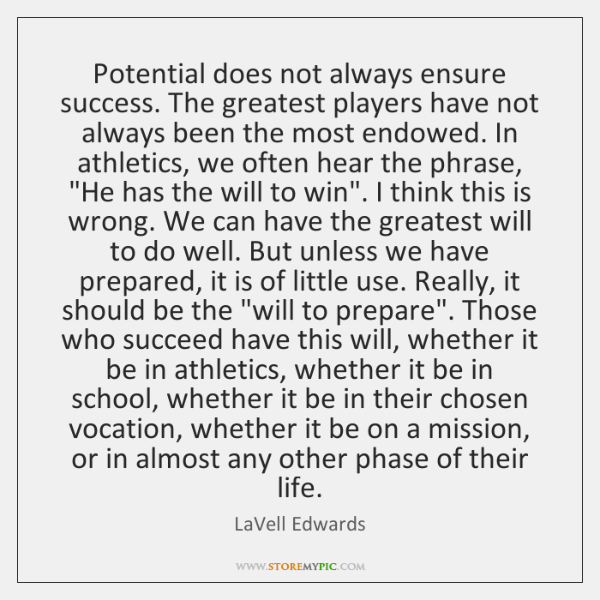 Potential does not always ensure success. The greatest players have not always ...