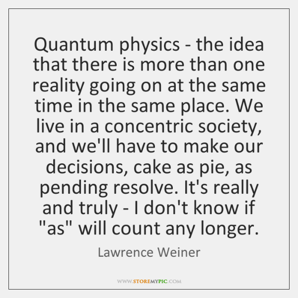 Quantum physics - the idea that there is more than one reality ...