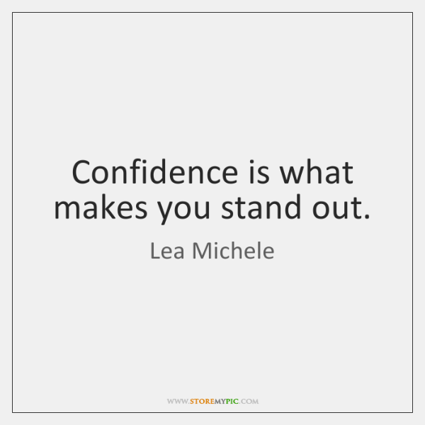 Confidence is what makes you stand out.