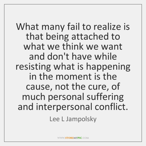 What many fail to realize is that being attached to what we ...
