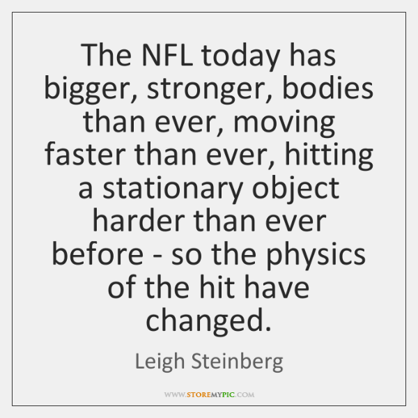 The NFL today has bigger, stronger, bodies than ever, moving faster than ...