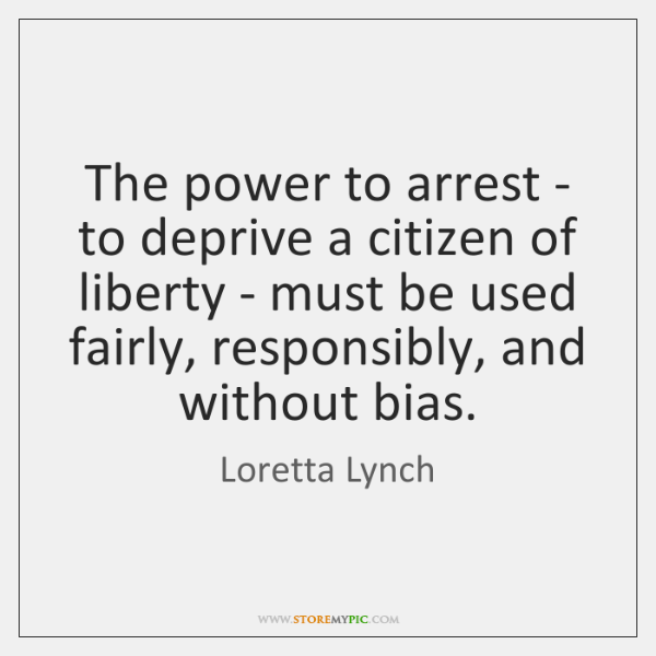 The power to arrest - to deprive a citizen of liberty - ...