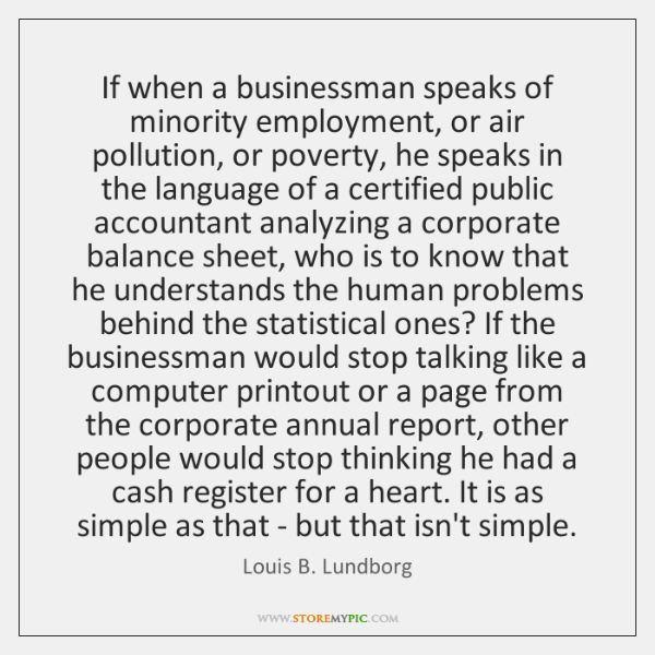 If when a businessman speaks of minority employment, or air pollution, or ...