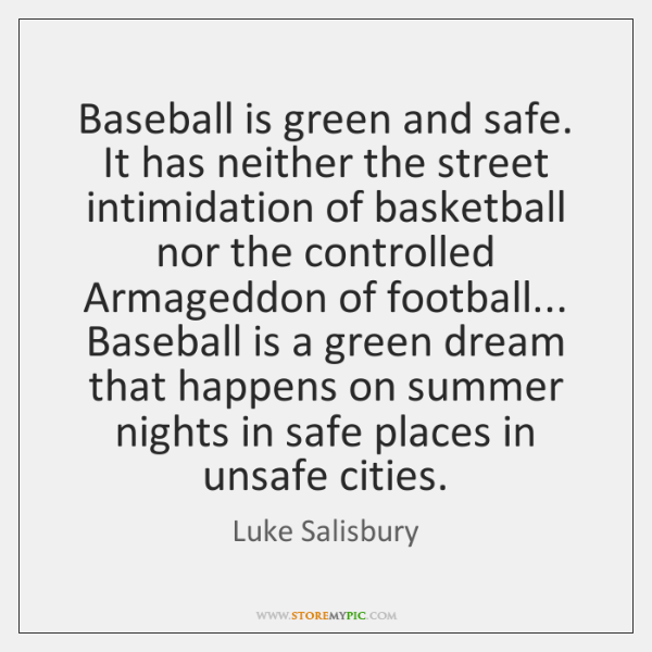 Baseball is green and safe. It has neither the street intimidation of ...