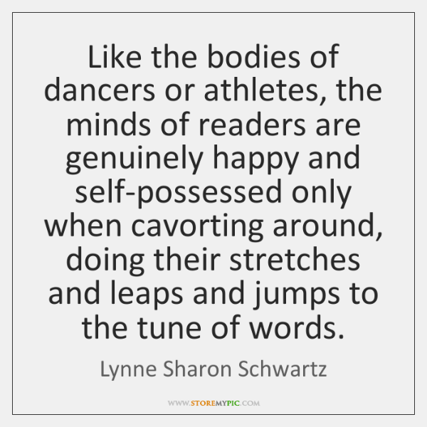 Like the bodies of dancers or athletes, the minds of readers are ...