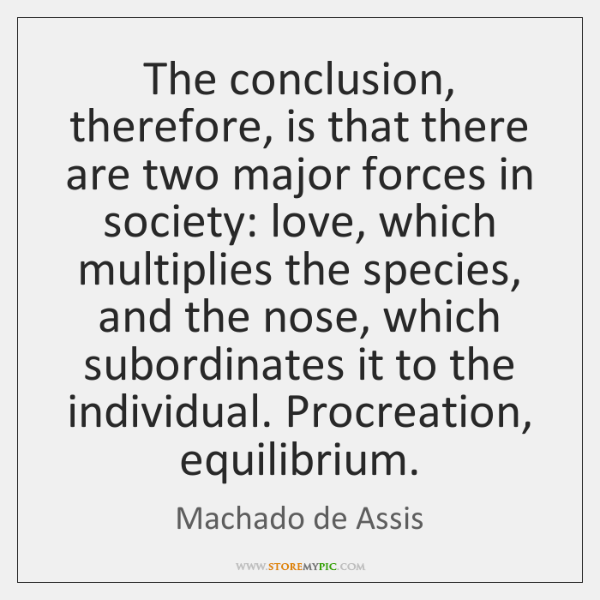 The conclusion, therefore, is that there are two major forces in society: ...