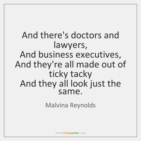 And there's doctors and lawyers,   And business executives,   And they're all made ...