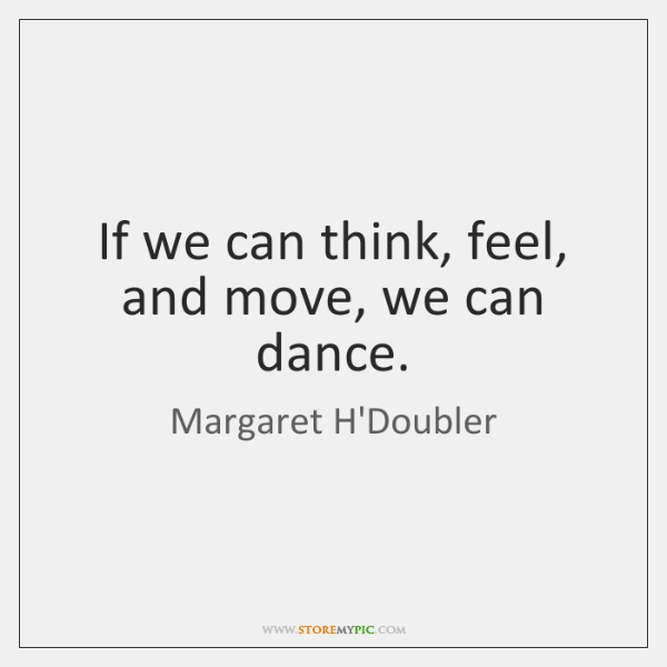 If we can think, feel, and move, we can dance.