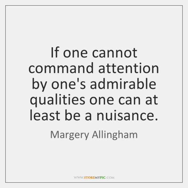 If one cannot command attention by one's admirable qualities one can at ...