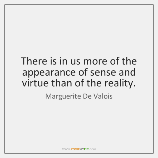 There is in us more of the appearance of sense and virtue ...