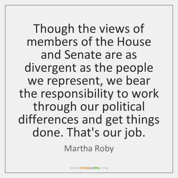 Though the views of members of the House and Senate are as ...