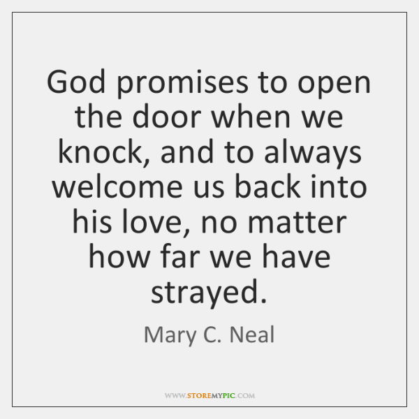 God promises to open the door when we knock, and to always ...