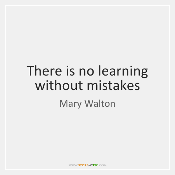 There is no learning without mistakes