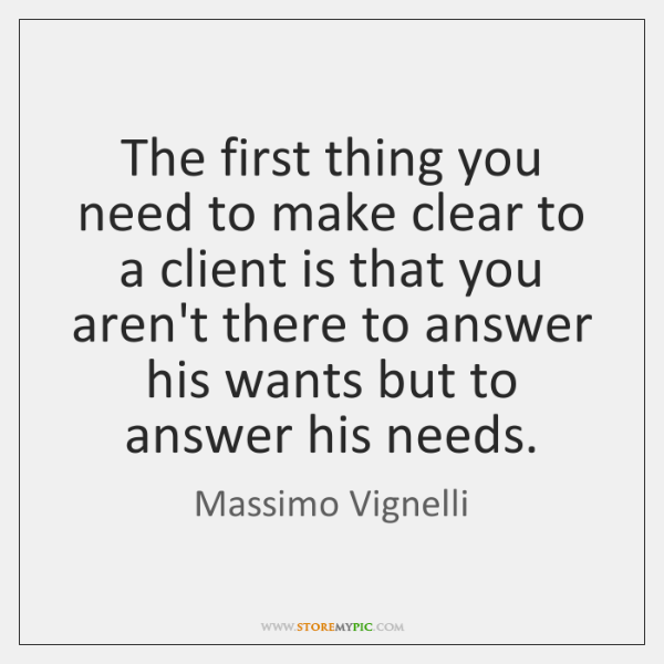 The first thing you need to make clear to a client is ...