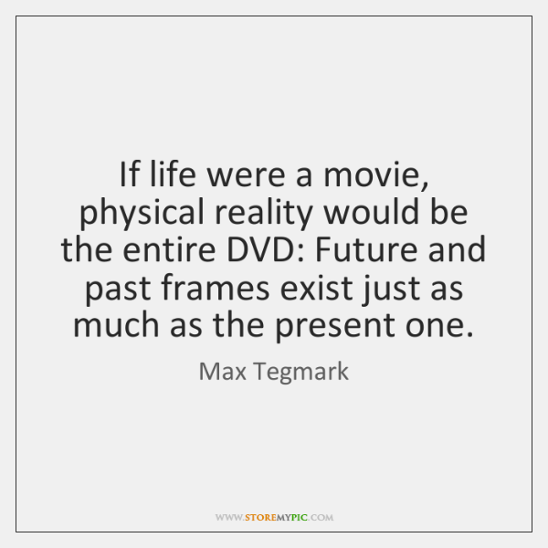 If life were a movie, physical reality would be the entire DVD: ...