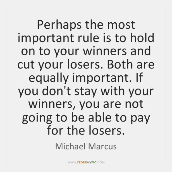 Perhaps the most important rule is to hold on to your winners ...
