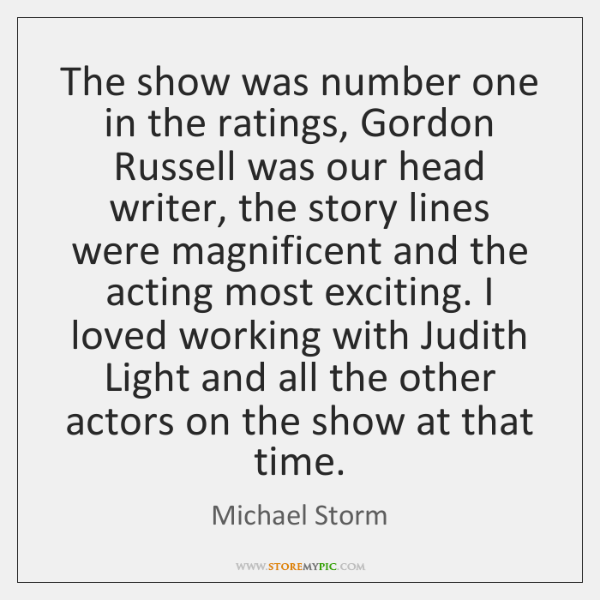 The show was number one in the ratings, Gordon Russell was our ...