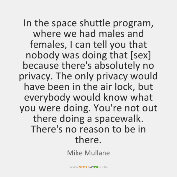 In the space shuttle program, where we had males and females, I ...