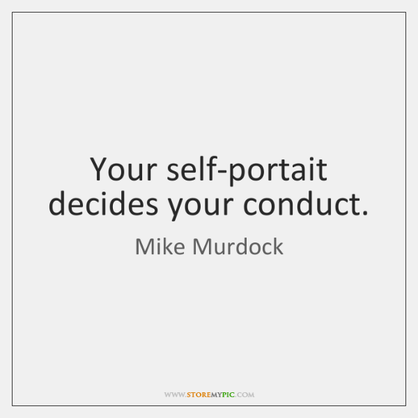 Your self-portait decides your conduct.
