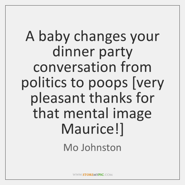 A baby changes your dinner party conversation from politics to poops [very ...