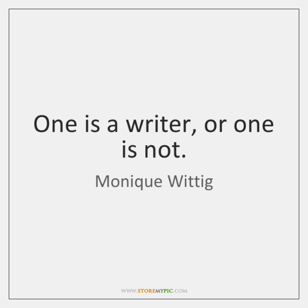One is a writer, or one is not.