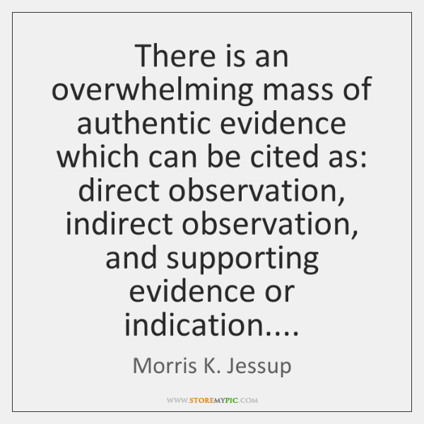 There is an overwhelming mass of authentic evidence which can be cited ...