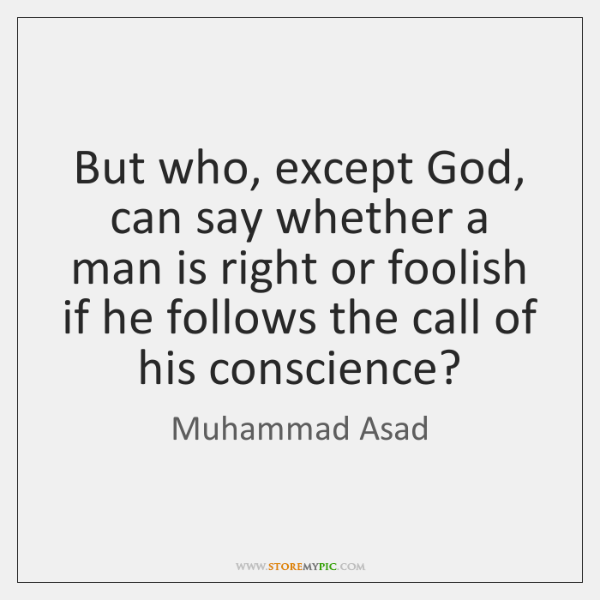 But who, except God, can say whether a man is right or ...